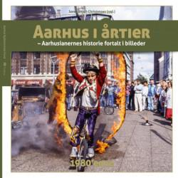 Aarhus i årtier – 1980'erne: Aarhusianernes historie fortalt i billeder