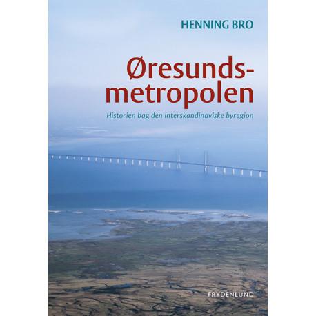 Øresundsmetropolen: Historien bag den interskandinaviske byregion