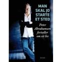 Man skal jo starte et sted: Peter Abrahamsen fortæller om sit liv