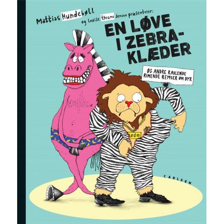 En løve i zebraklæder: og andre rablende, rimende remser om dyr