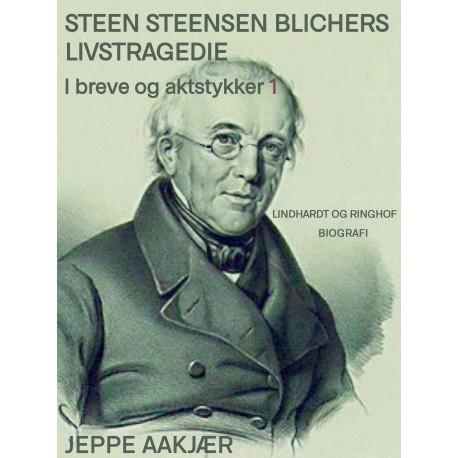 Steen Steensen Blichers livstragedie i breve og aktstykker 1