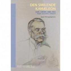 Den smilende kamæleon: Karl Larsen (1860-1931) - digter, journalist, militarist