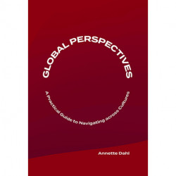 Global Perspectives: A Practical Guide to  Navigating Across Cultures