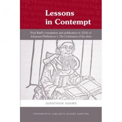 Lessons in Contempt: Poul Ræff's translation and publication in 1516 of Johannes Pfefferkorn's The confessions of the jews
