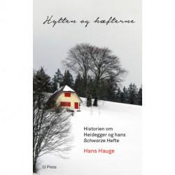 Hytten og hæfterne: Historien om Heidegger og hans Schwarze Hefte