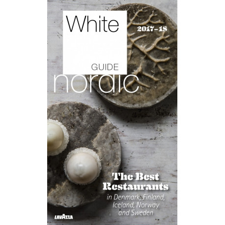 White Guide Nordic 2017/18: The Best Restaurants in Denmark, Finland, Iceland, Norway and Sweden