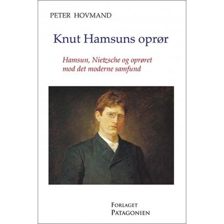 Knut Hamsuns oprør: Hamsun, Nietzsche og oprøret mod det moderne samfund