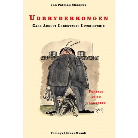 Udbryderkongen Carl August Lorentzens Livshistorie: - fortalt af en grandnevø