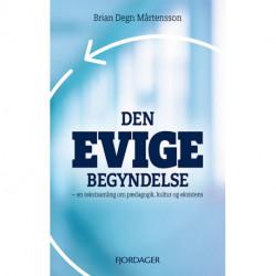 Den evige begyndelse: - en tekstsamling om pædagogik, kultur og eksistens