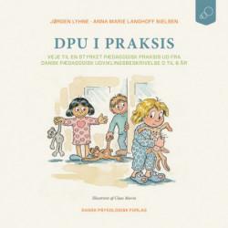 DPU i praksis: Veje til en styrket pædagogisk praksis ud fra Dansk Pædagogisk Udviklingsbeskrivelse 0 til 6 år
