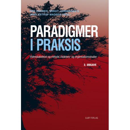Paradigmer i praksis: Videnskabsteori og metode i ledelses- og organisationsstudier