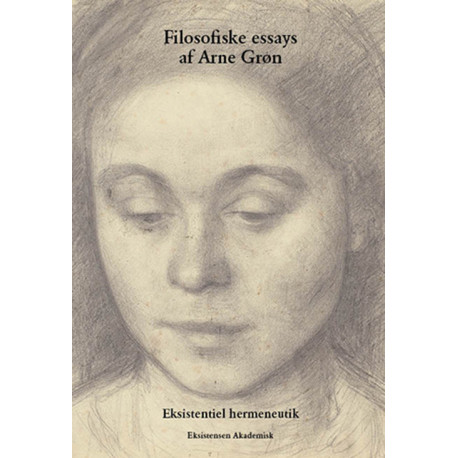 Filosofiske essays af Arne Grøn: Eksistentiel hermeneutik - Bind 1