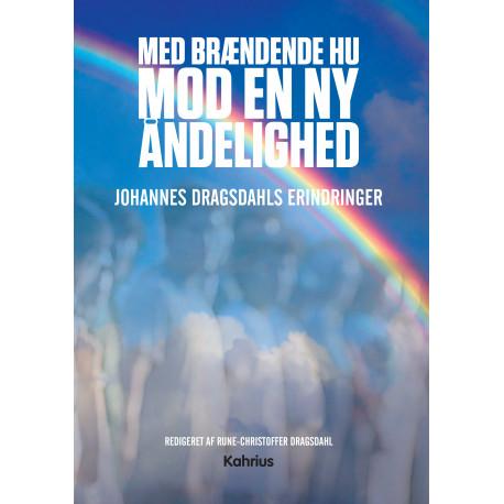 Med brændende hu mod en ny åndelighed: Johannes Dragsdahls erindringer