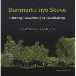 Danmarks nye skove: Hådbog i skovrejsning og skovudvikling