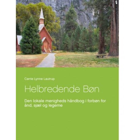 Helbredende Bøn: Den lokale menigheds håndbog i forbøn for ånd, sjæl og legeme