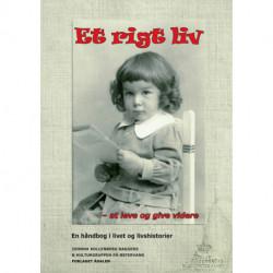 Et rigt liv: at leve og give videre, en håndbog i livet og livshistorier
