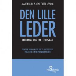 Den lille leder: en lommebog om lederskab, fem trin som hjælper dig til succesfulde projekter i entreprenørbranchen