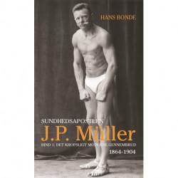 Sundhedsapostlen J.P. Müller: Bind 1: Det kropsligt moderne gennembrud, 1864-1904