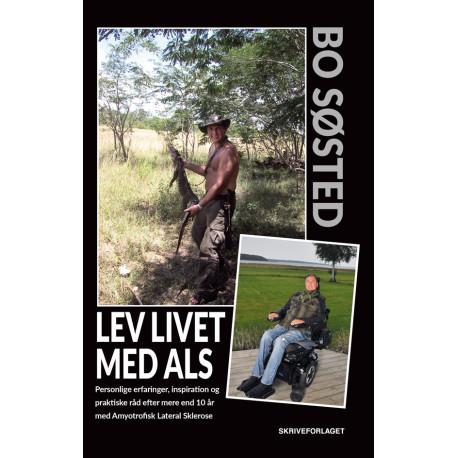 Lev livet med ALS: Personlige erfaringer, inspiration og praktiske råd efter mere end 10 år med Amyotrofisk Lateral Sklerose