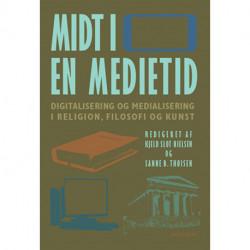 Midt i en medietid: Digitalisering og medialisering i religion, filosofi og kunst