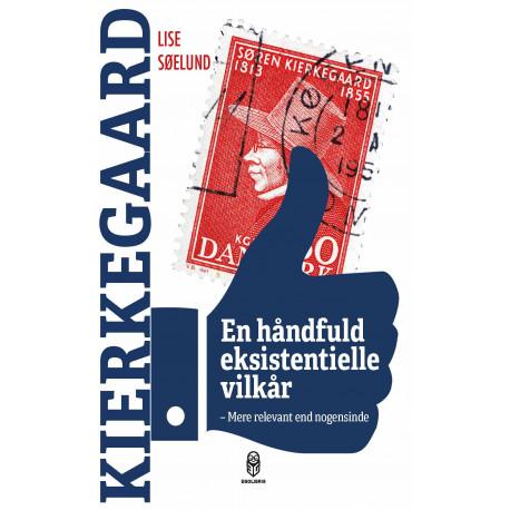 En håndfuld eksistentielle vilkår: Kierkegaard - mere relevant end nogensinde