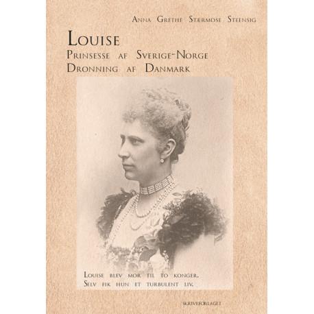 Louise: Prinsesse af Sverige-Norge.  Dronning af Danmark.