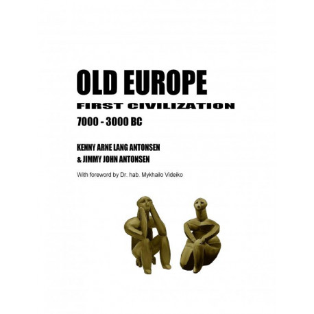 OLD EUROPE FIRST CIVILIZATION 7000 - 3000 BC
