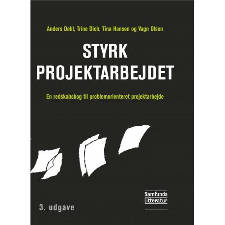 Styrk projektarbejdet, 3. udgave: en redskabsbog til problemorienteret projektarbe