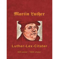 Martin Luther - Luther-Lex-Citater: 520 emner med 1620 citater