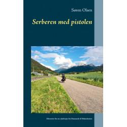 Serberen med pistolen: Historier fra en cykelrejse fra Danmark til Makedonien