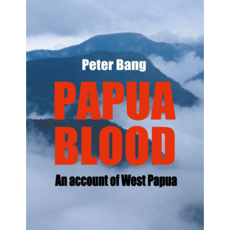 Papua blood: An account of West Papua