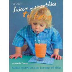 Juicer og smoothies til børn: sunde opskrifter, som børnene vil elske