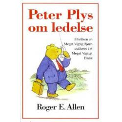 Peter Plys om ledelse: i hvilken en meget vigtig bjørn og hans venner bliver indført i et meget vigtigt emne