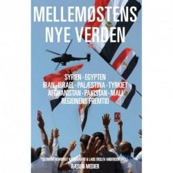 Mellemøstens nye verden: Syrien, Egypten, Iran, Israel, Palæstina, Tyrkiet, Afghanistan, Pakistan, Mali, regionens fremtid