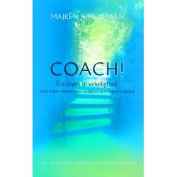 Coach!: Fra drøm til virkelighed: 8 trin til flere klienter, mere synlighed og en højere indtjening