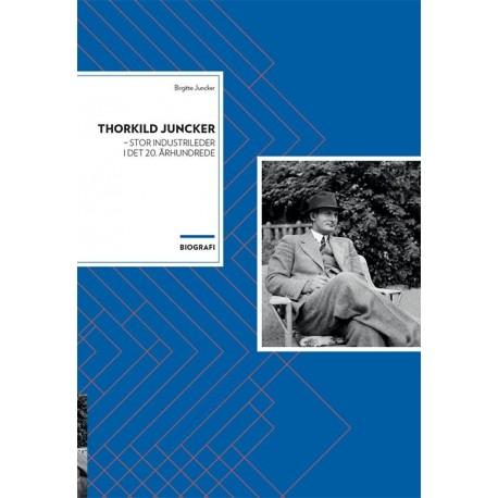 Thorkild Juncker: stor industrileder i det 20. århundrede - biografi