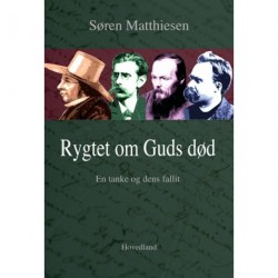 Rygtet om Guds død: en tanke og dens fallit - læsninger af J.P. Jacobsen, Kierkegaard, Nietzsche og Dostojevskij