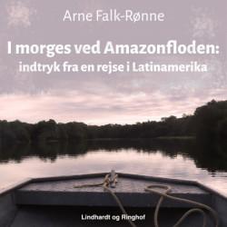 I morges ved Amazonfloden. Indtryk fra en rejse i Latinamerika