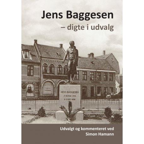 Jens Baggesen - digte i udvalg: Udvalgt og kommenteret ved Simon Hamann