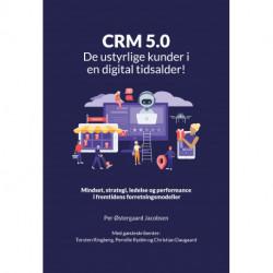 CRM 5.0 -  De ustyrlige kunder i en digital tidsalder!: Mindset, strategi, ledelse og performance i fremtidens forretningsmodeller
