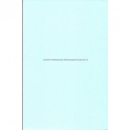 Forfatterskolens afgangsantologi (Årgang 2013)