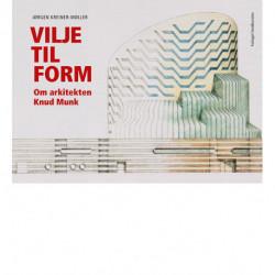 Vilje til form: Om arkitekten Knud Munk