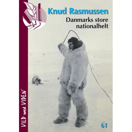Knud Rasmussen - Danmarks store nationalhelt: Vild med Viden Nr. 61