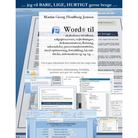Word til skabeloner ...: Word til skabeloner til tilbud, salgsprocesser, vejledninger, dokumentation, fletning, udsendelse, procesunderstøttelse, med optimering, forenkling, layout-tricks, automation og og og ...