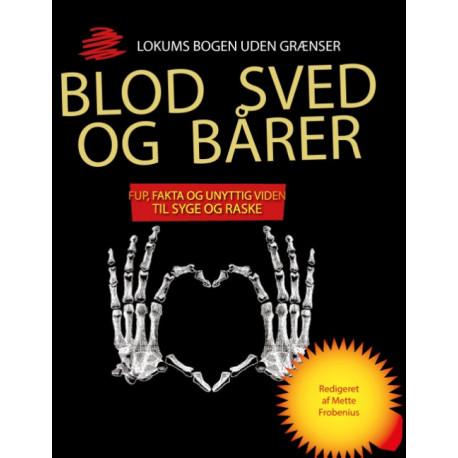 Blod, sved og bårer: Fup, fakta og unyttig viden til syge og raske
