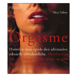 Orgasme: hvordan man opnår den ultimative seksuelle tilfredsstillelse¤åbenhjertige råd der kan gøre dig oplagt og give dig total tilfredsstillelse