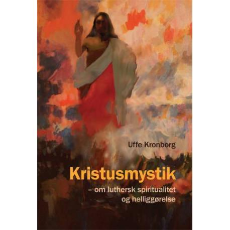 Kristusmystik: om luthersk spiritualitet og helliggørelse