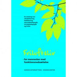 Friluftsliv - for mennesker med funktionsnedsættelse: en antologi om rehabilitering, habilitering, specialpædagogik, socialpædagogik og fritid