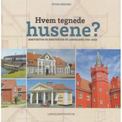 Hvem tegnede husene?: Arkitektur og arkitekter på Langeland 1750-2010