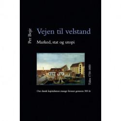 Vejen til velstand - marked, stat og utopi. Tiden 1730-1850: om dansk kapitalismes mange former gennem 300 år